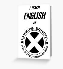 I Teach English at Xavier's School for Gifted Youngsters Greeting Card