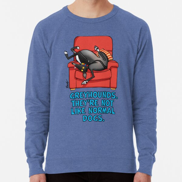They're not like normal dogs Lightweight Sweatshirt