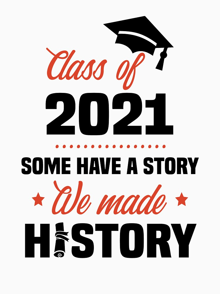 Some Have A Story We Made History Class of 2021 Senior 2021 Graduation Gifts for Seniors  by clothesy7