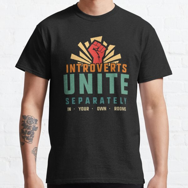 Introverts Unite Separately in Your Own Rooms Classic T-Shirt