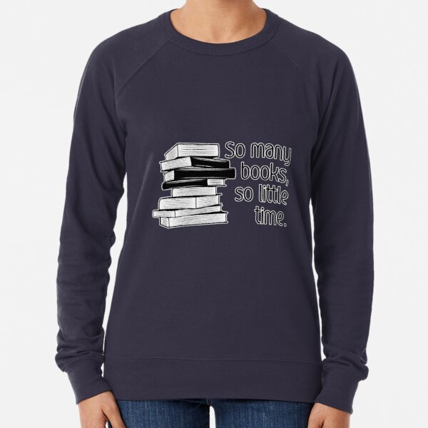 So Many Books, So Little Time Lightweight Sweatshirt