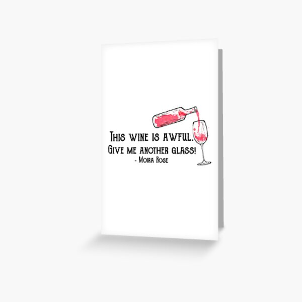 """""""This wine is awful. Give me another glass!"""" Moira Rose - Schitt's Creek Quote Greeting Card"""