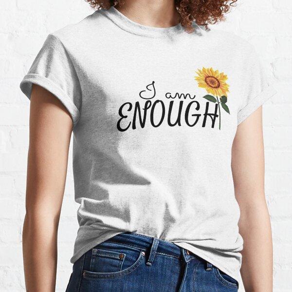 I am enough Sunflower Affirmation  Classic T-Shirt