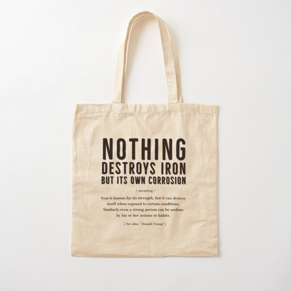 Nothing Destroys Iron But Its Own Corrosion. Cotton Tote Bag