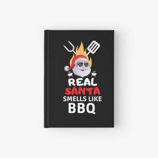 Real Santa Smells Like BBQ Hardcover Journal