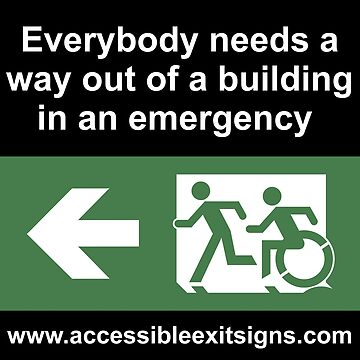 Everybody needs a way out of a building in an emergency, part of the Accessible Exit Sign Project by LeeWilson