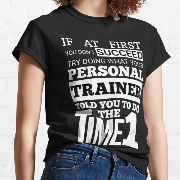 If at First You Don't Succeed Personal Trainer  Classic T-Shirt