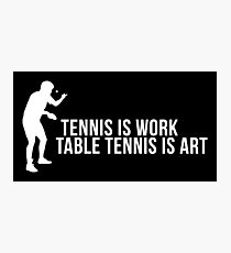 tennis is work, table tennis is art! Photographic Print