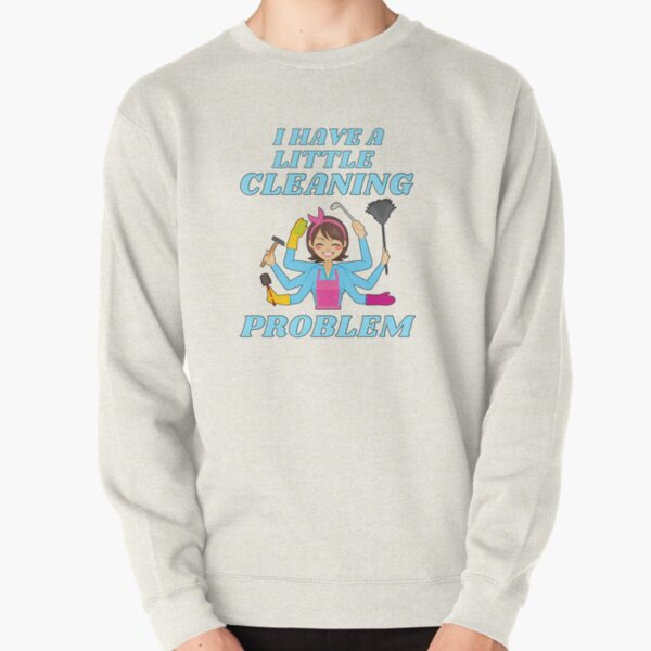 Little Cleaning Problem Busy Mom Housework Fun Pullover Sweatshirt