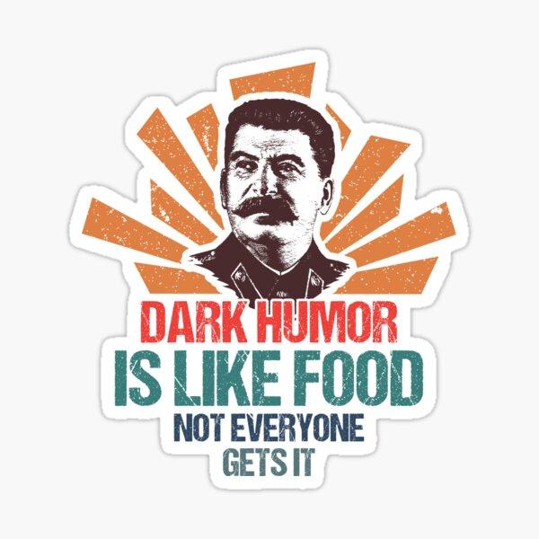 Stalin Dark Humor is Like Food Not Everyone Gets It Sticker