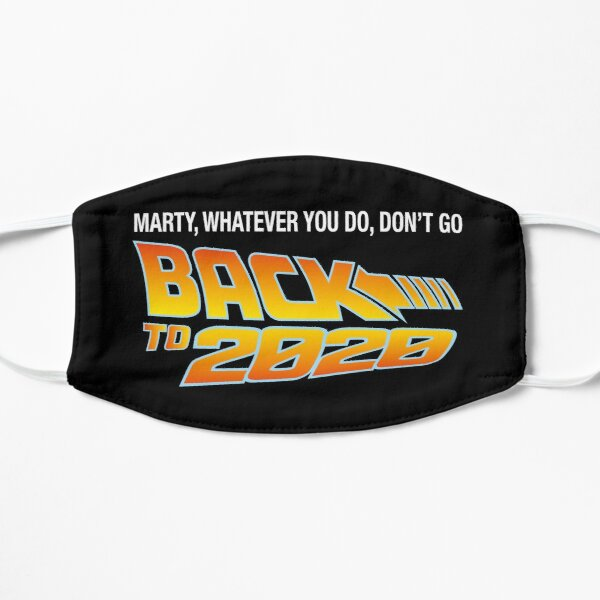MARTY WHATEVER YOU DO DON'T GO BACK TO 2020 Flat Mask