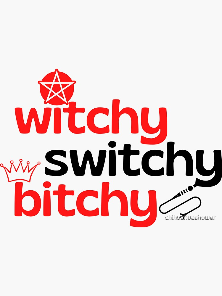 Switchy, witchy, bitchy by chihuahuashower