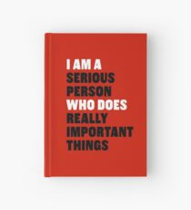 I am a Serious Person Who Does Really Important Things Hardcover Journal