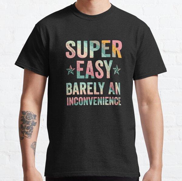Super einfach kaum eine Unbequemlichkeit lustiges T-Shirt Zitate Neuheit Mutter Geschenk, Geschenkidee für Jubiläum, Hochzeit, Muttertag, Vatertag, Abschlussfeier, Thanksgiving, Weihnachten & Neujahr. Classic T-Shirt