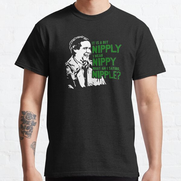 Its A Bit Nipply Out I Mean Nippy Out It's a Bit Nipply, Nippy, Nipple, Christmas Vacation movie quote  Classic T-Shirt
