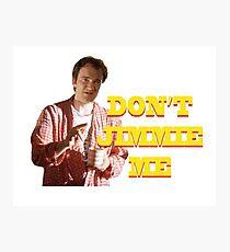 PULP FICTION - DON'T JIMMIE ME Photographic Print