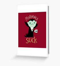 Mornings Suck Greeting Card