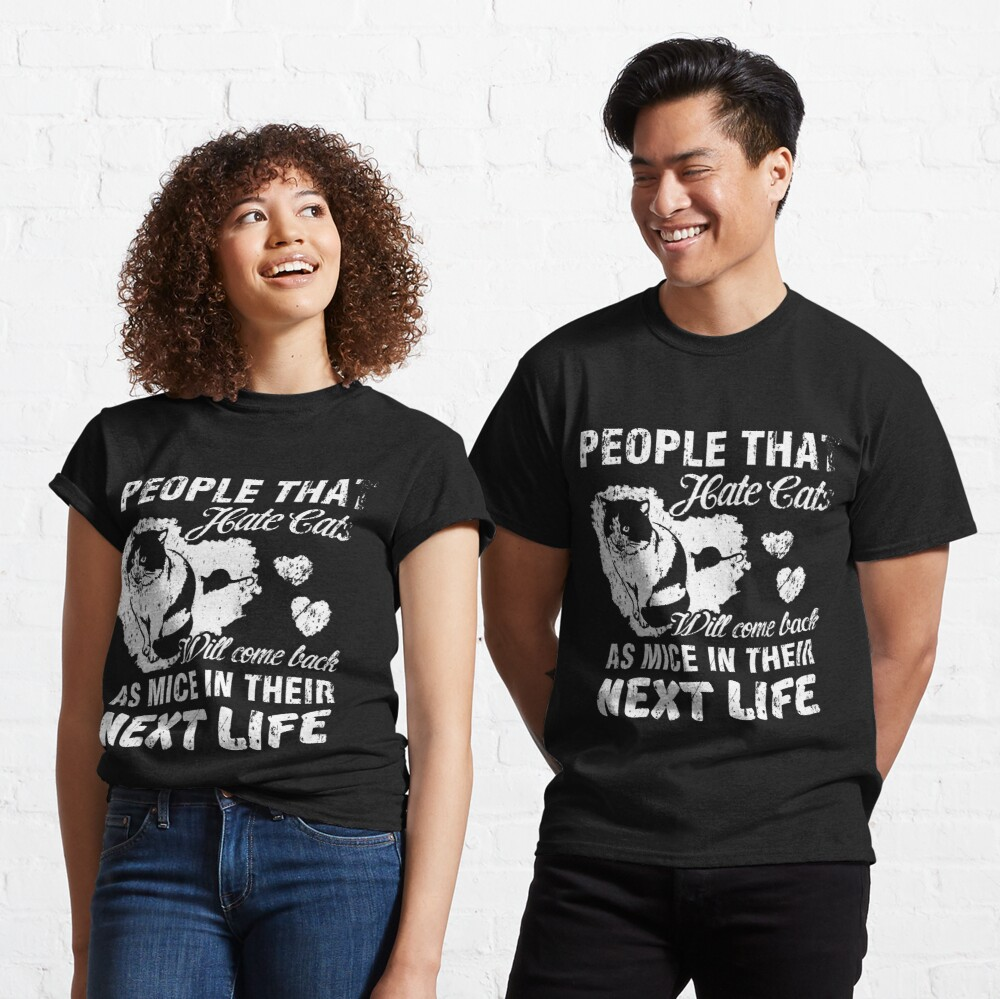 Cat Hater Come Back As Mice In Their Next Life Classic T-Shirt