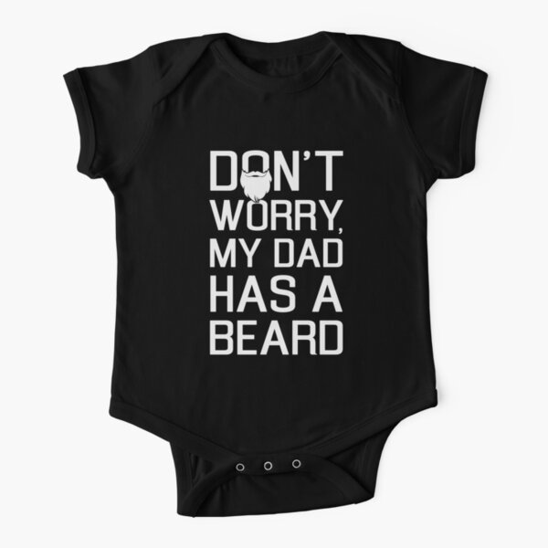Don't Worry My Dad Has a Beard  Short Sleeve Baby One-Piece