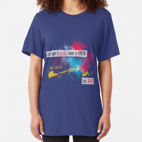 Carl Sagan Quote - I don't want to believe Slim Fit T-Shirt