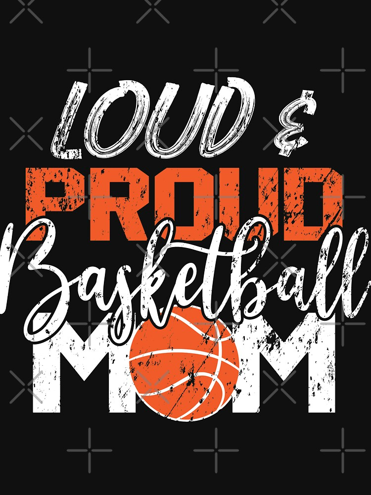 Loud And Proud Basketball Mom by NextLVLShirts