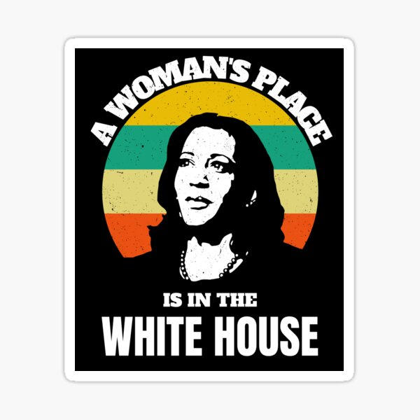 A woman's place is in the white house, Kamala Harris Sticker