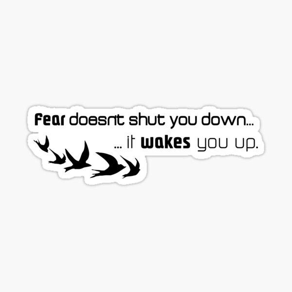 Fear doesn't shut you down...  Sticker
