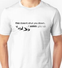 Fear doesn't shut you down...  Unisex T-Shirt