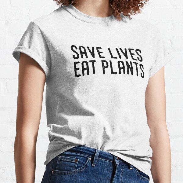 Save lives eat plants black color Classic T-Shirt