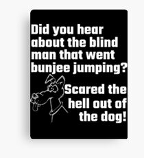 Did You Hear About The Blind Man Canvas Print