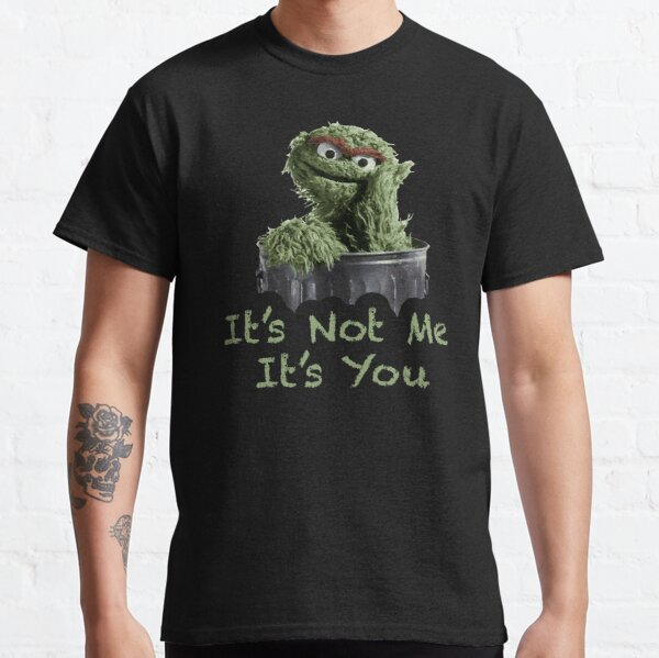 Oscar the Grouch - It's not me It's you Classic T-Shirt
