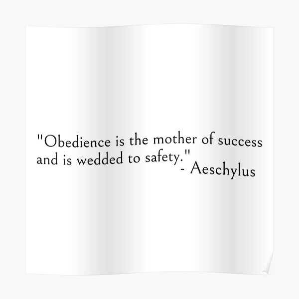 Aeschylus quote, Obedience is the mother of success Poster
