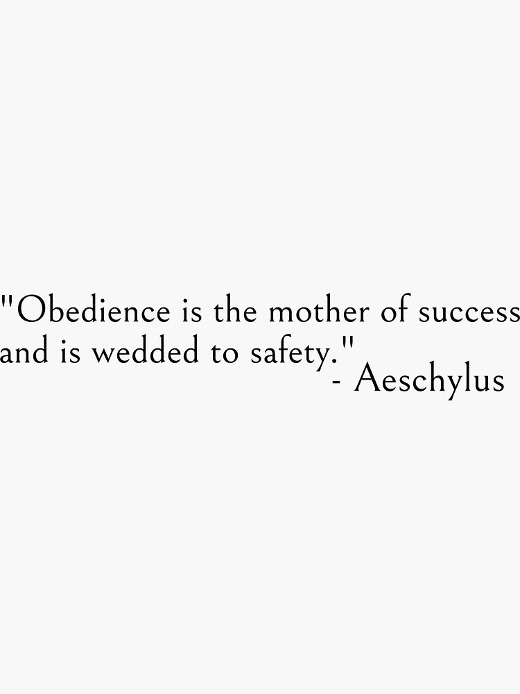 Aeschylus quote, Obedience is the mother of success by ds-4