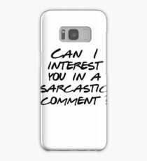 Can I interest you in a sarcastic comment? Samsung Galaxy Case/Skin