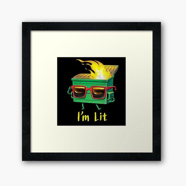 I'm a Lit dumpster fire Framed Art Print