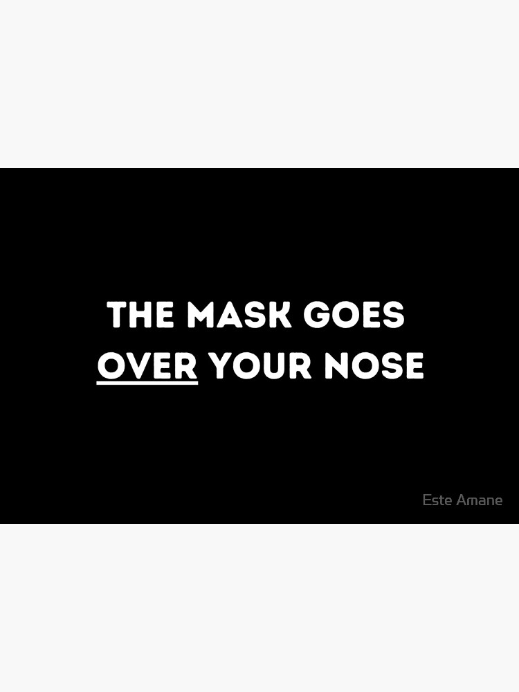 The Mask Goes Over Your Nose by madalynwilliams