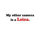 My other camera is a Leica. by John Perlock