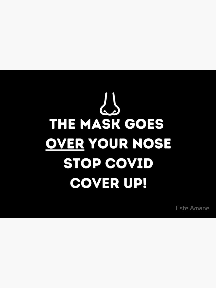 Cover Your Nose and Wear Your Mask Correctly by madalynwilliams
