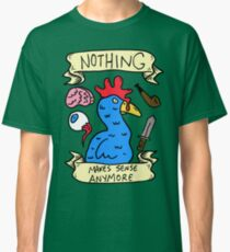 Nothing Makes Sense Anymore Classic T-Shirt