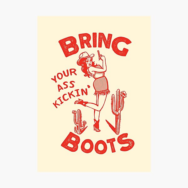 Bring Your Ass Kicking Boots! Cool Retro Cowgirl With A Gun- A Great Gift Idea For Women! Photographic Print