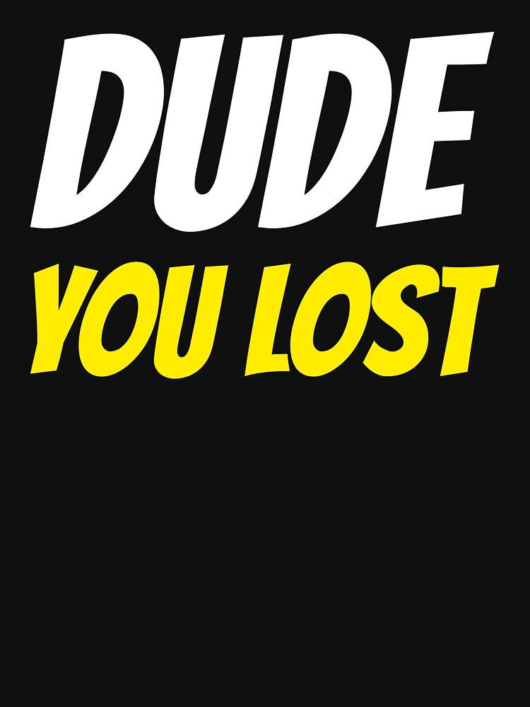 Dude you lost by ds-4