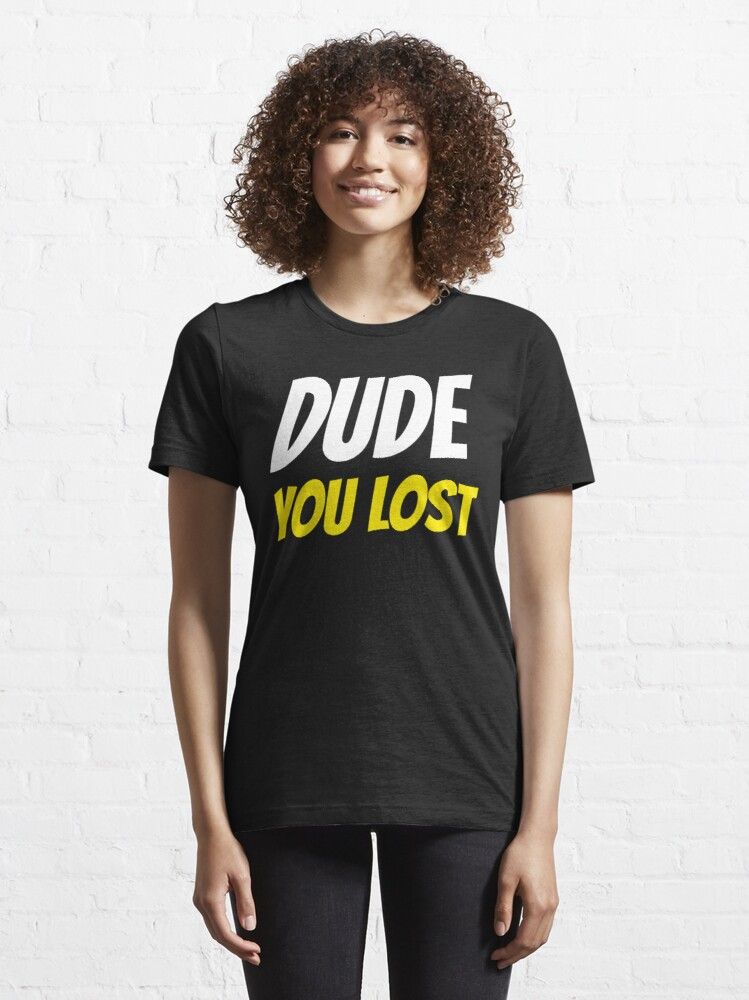 Alternate view of Dude you lost Essential T-Shirt