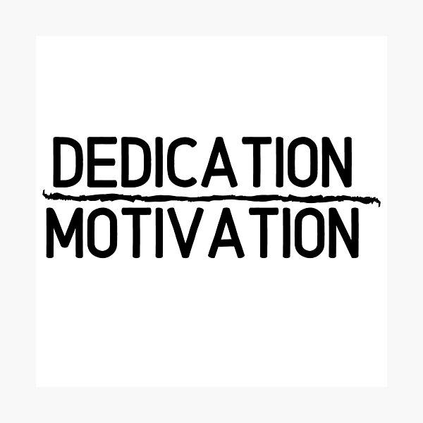 Dedication over motivation motivational quote BLACK TEXT Photographic Print