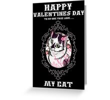 Happy Valentines Day... My Cat Greeting Card
