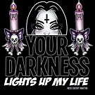 Happy Valentines... Your Darkness Lights up my Life by Miss Cherry  Martini