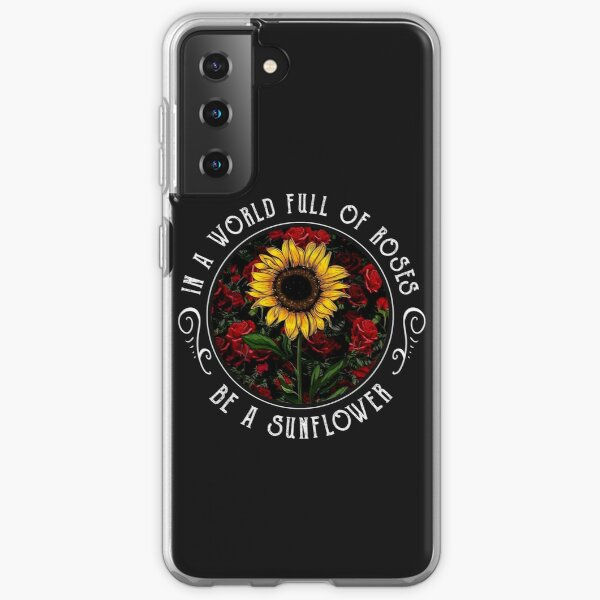 In the world full off roses be a sun flower Samsung Galaxy Soft Case