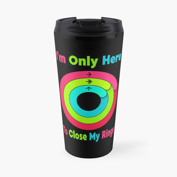 I'm Only Here To Close My Rings Travel Mug