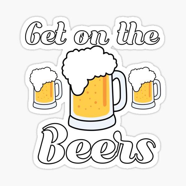 Get on the beers Daniel andrews Sticker