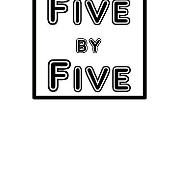 Five by five by MadeleineKyger