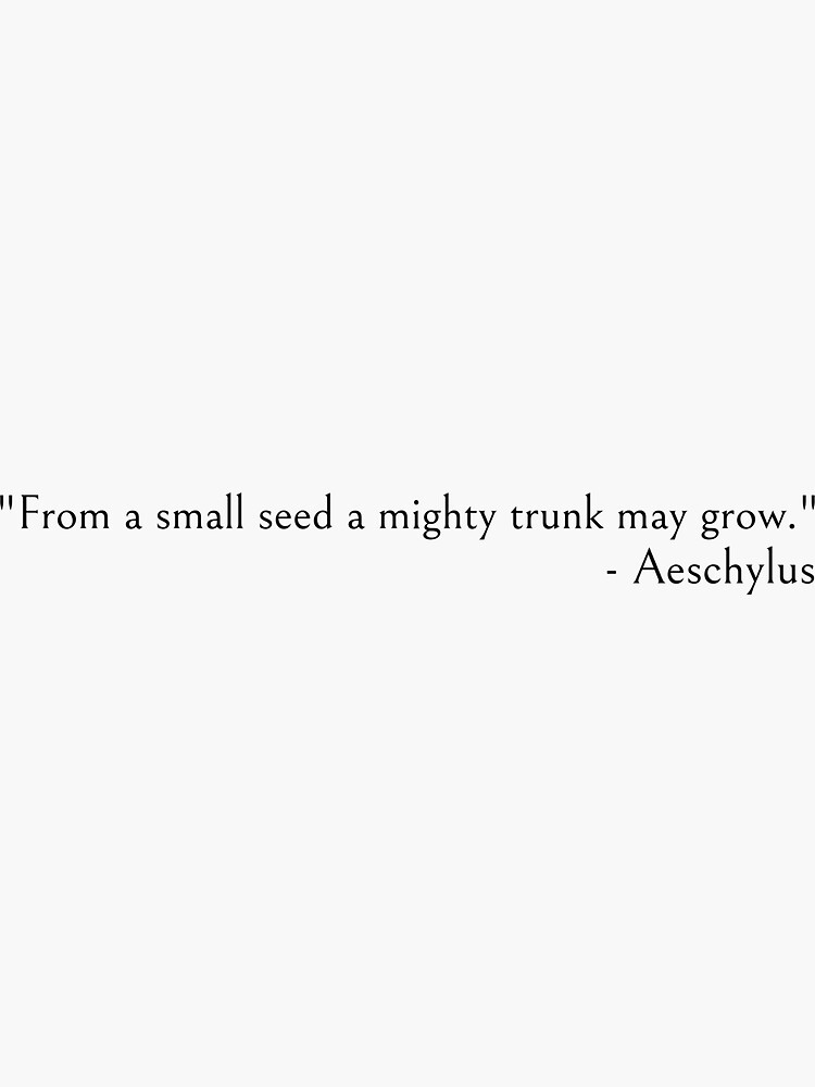 Aeschylus quote - From a small seed a mighty trunk may grow by ds-4